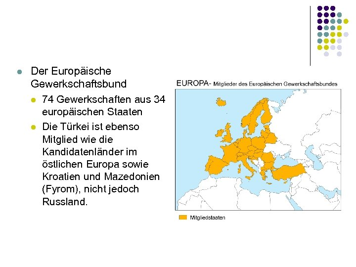 l Der Europäische Gewerkschaftsbund l 74 Gewerkschaften aus 34 europäischen Staaten l Die Türkei