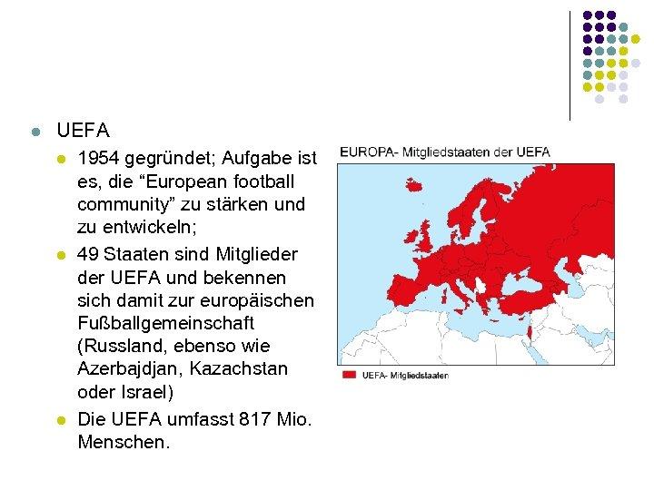 """l UEFA l 1954 gegründet; Aufgabe ist es, die """"European football community"""" zu stärken"""