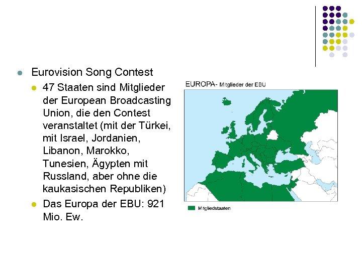 l Eurovision Song Contest l 47 Staaten sind Mitglieder European Broadcasting Union, die den