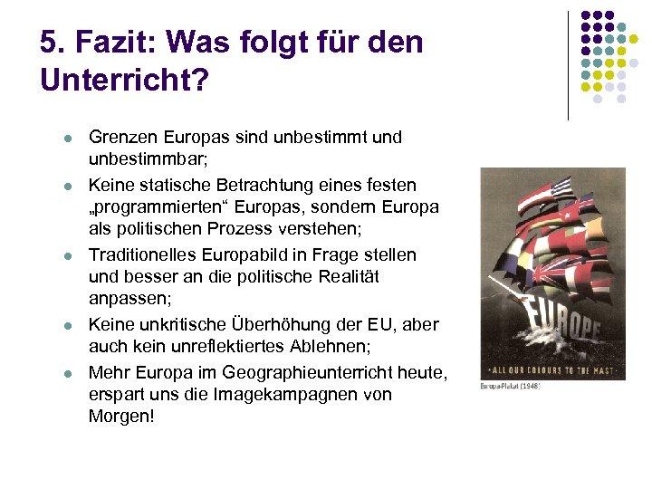 5. Fazit: Was folgt für den Unterricht? l l l Grenzen Europas sind unbestimmt