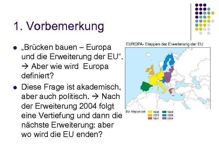 """1. Vorbemerkung l l """"Brücken bauen – Europa und die Erweiterung der EU"""". Aber"""