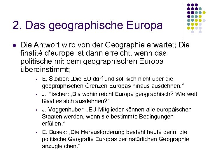 2. Das geographische Europa l Die Antwort wird von der Geographie erwartet; Die finalité