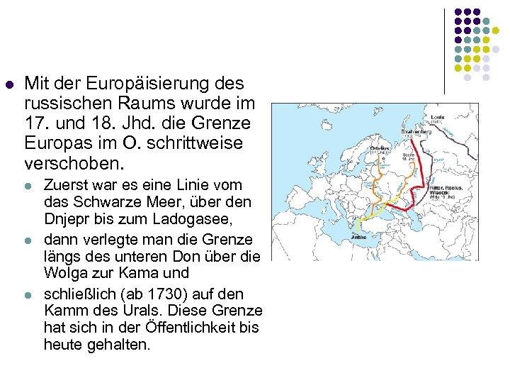 l Mit der Europäisierung des russischen Raums wurde im 17. und 18. Jhd. die