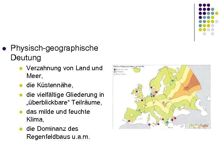 l Physisch-geographische Deutung l l l Verzahnung von Land und Meer, die Küstennähe, die