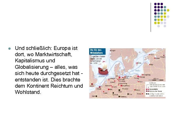l Und schließlich: Europa ist dort, wo Marktwirtschaft, Kapitalismus und Globalisierung – alles, was