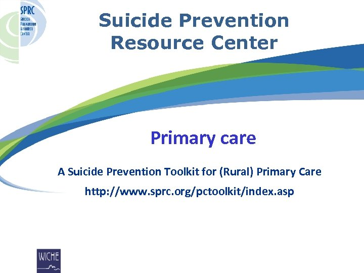 Suicide Prevention Resource Center Primary care A Suicide Prevention Toolkit for (Rural) Primary Care