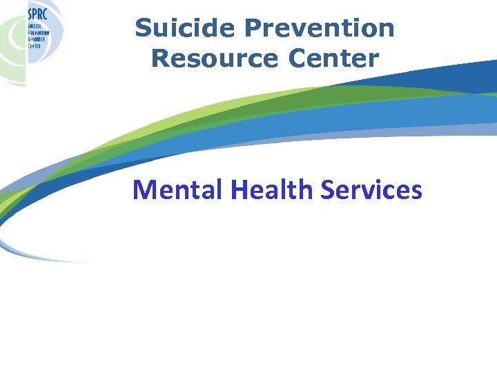 Suicide Prevention Resource Center Mental Health Services