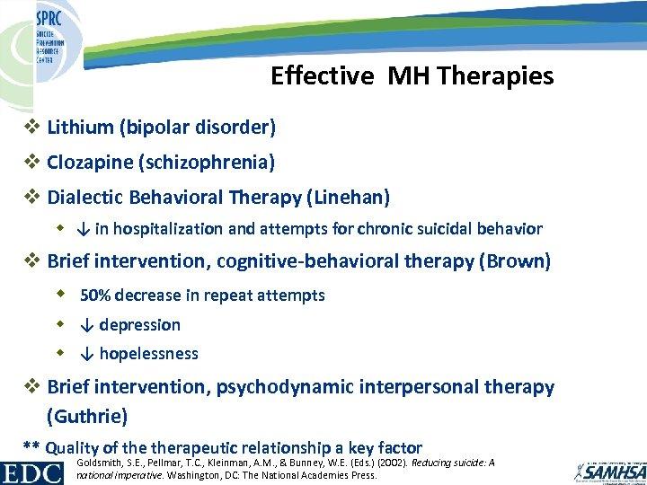 Effective MH Therapies v Lithium (bipolar disorder) v Clozapine (schizophrenia) v Dialectic Behavioral Therapy