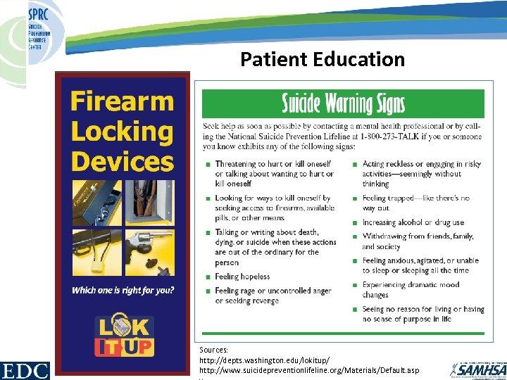 Patient Education Sources: http: //depts. washington. edu/lokitup/ http: //www. suicidepreventionlifeline. org/Materials/Default. asp