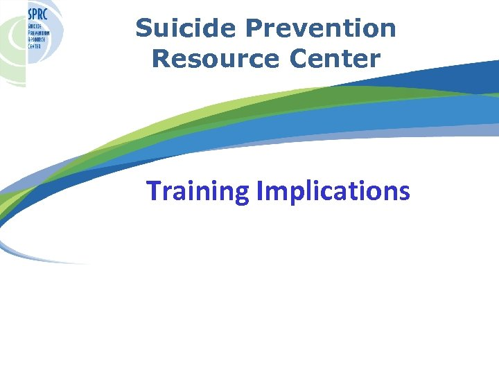 Suicide Prevention Resource Center Training Implications