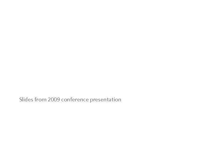 Slides from 2009 conference presentation