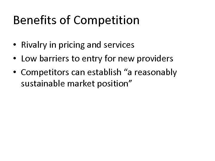 Benefits of Competition • Rivalry in pricing and services • Low barriers to entry