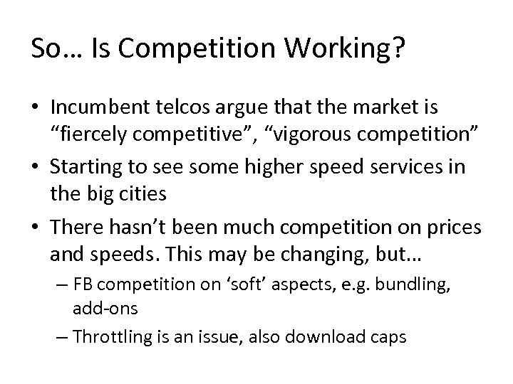 """So… Is Competition Working? • Incumbent telcos argue that the market is """"fiercely competitive"""","""