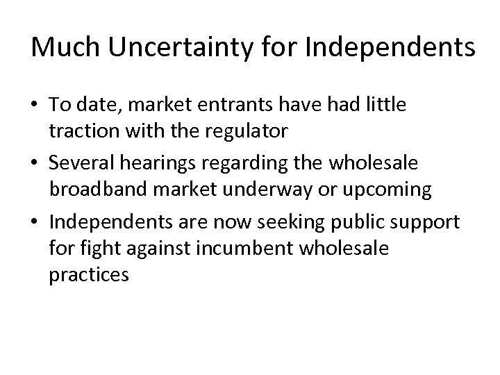 Much Uncertainty for Independents • To date, market entrants have had little traction with