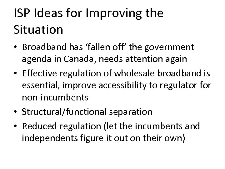 ISP Ideas for Improving the Situation • Broadband has 'fallen off' the government agenda