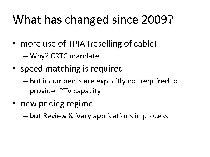What has changed since 2009? • more use of TPIA (reselling of cable) –