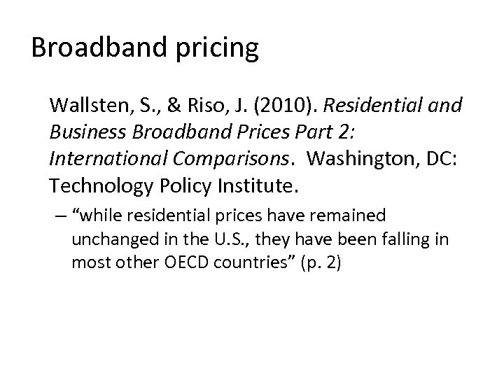 Broadband pricing Wallsten, S. , & Riso, J. (2010). Residential and Business Broadband Prices