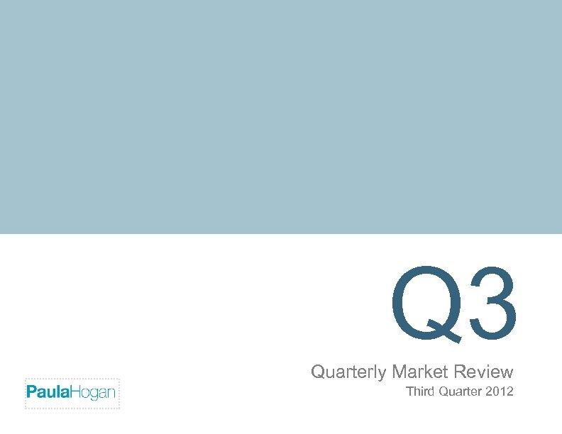 Q 3 Quarterly Market Review Firm Logo Third Quarter 2012