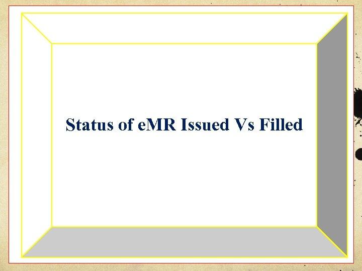 Status of e. MR Issued Vs Filled