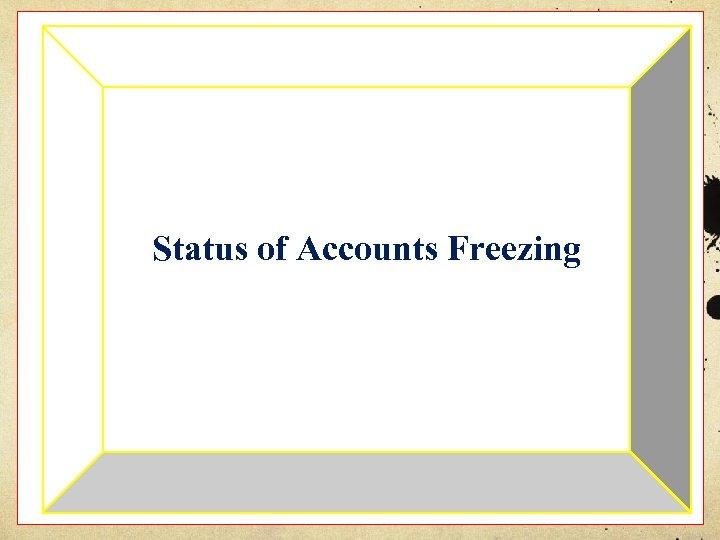 Status of Accounts Freezing