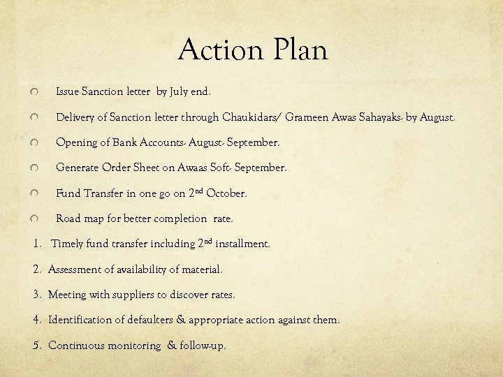 Action Plan Issue Sanction letter by July end. Delivery of Sanction letter through Chaukidars/