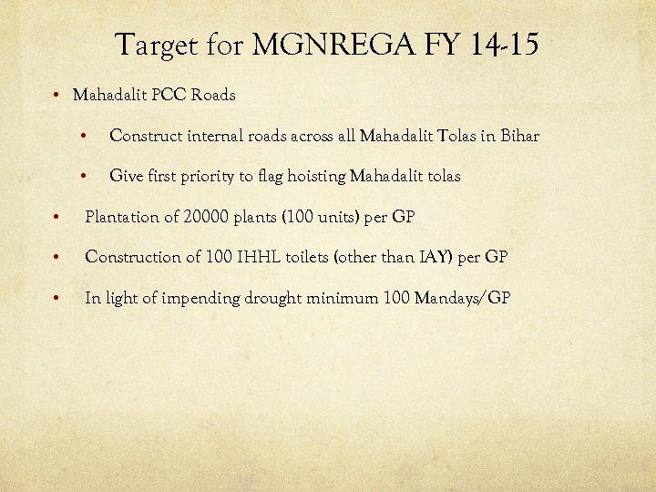 Target for MGNREGA FY 14 -15 • Mahadalit PCC Roads • Construct internal roads