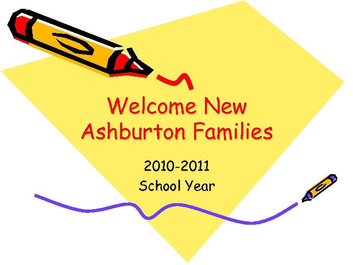 Welcome New Ashburton Families 2010 -2011 School Year