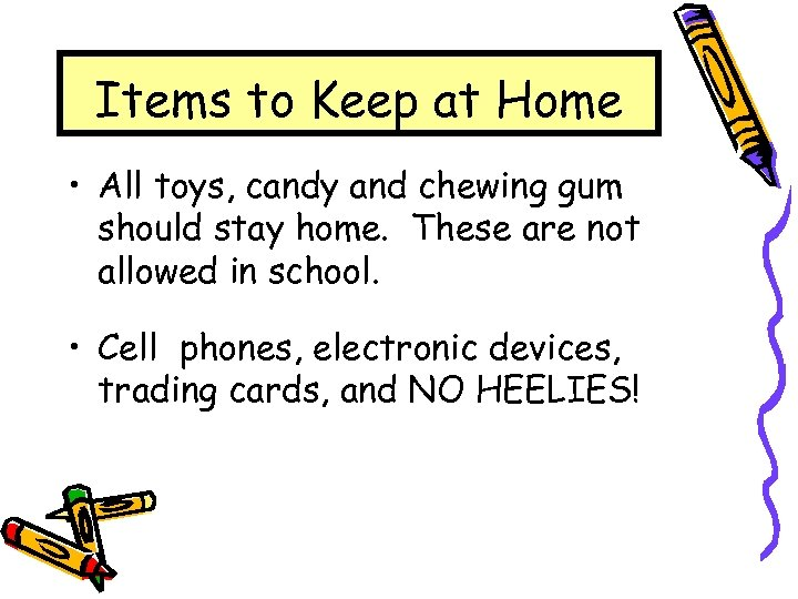 Items to Keep at Home • All toys, candy and chewing gum should stay