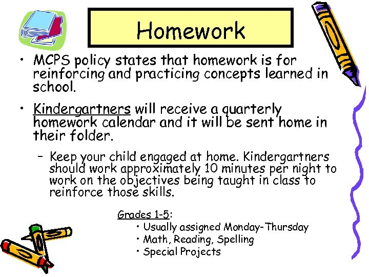 Homework • MCPS policy states that homework is for reinforcing and practicing concepts learned