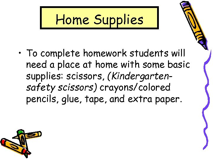 Home Supplies • To complete homework students will need a place at home with