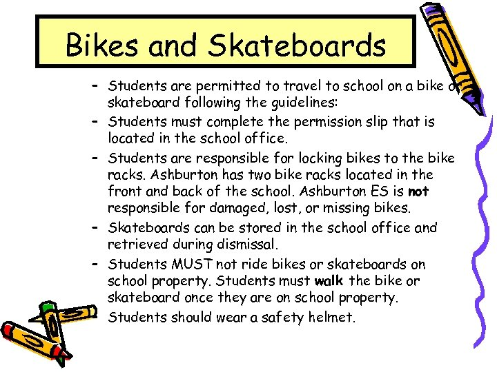 Bikes and Skateboards – Students are permitted to travel to school on a bike