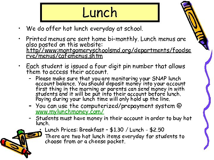 Lunch • We do offer hot lunch everyday at school. • Printed menus are