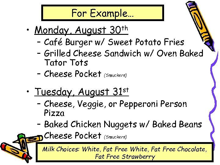 For Example… • Monday, August 30 th – Café Burger w/ Sweet Potato Fries