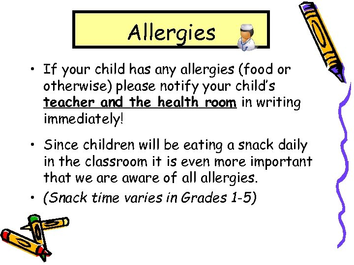 Allergies • If your child has any allergies (food or otherwise) please notify your
