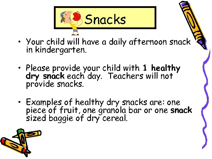 Snacks • Your child will have a daily afternoon snack in kindergarten. • Please