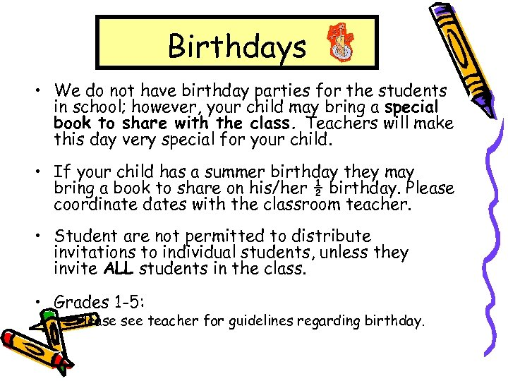 Birthdays • We do not have birthday parties for the students in school; however,