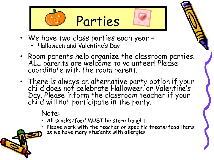 Parties • We have two class parties each year – – Halloween and Valentine's