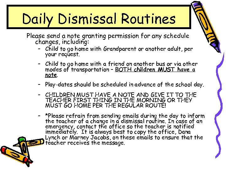 Daily Dismissal Routines Please send a note granting permission for any schedule changes, including: