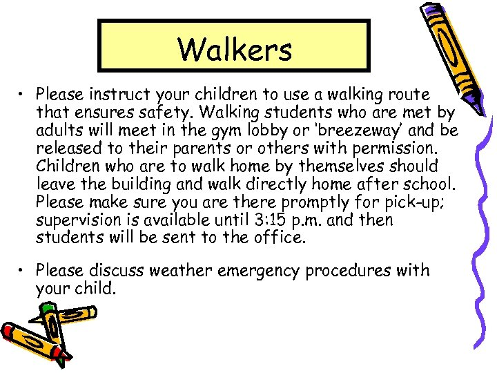 Walkers • Please instruct your children to use a walking route that ensures safety.