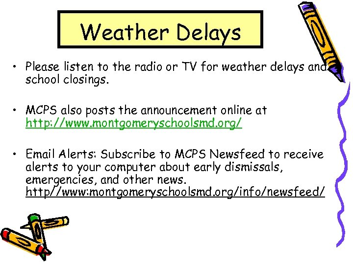Weather Delays • Please listen to the radio or TV for weather delays and