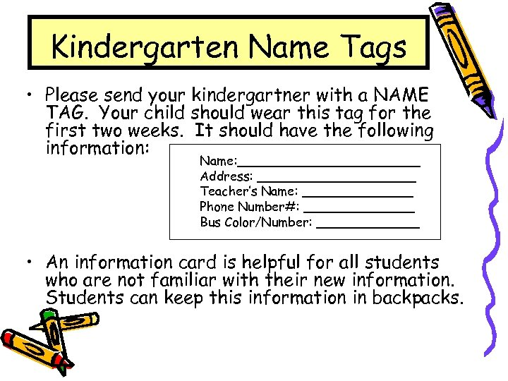 Kindergarten Name Tags • Please send your kindergartner with a NAME TAG. Your child