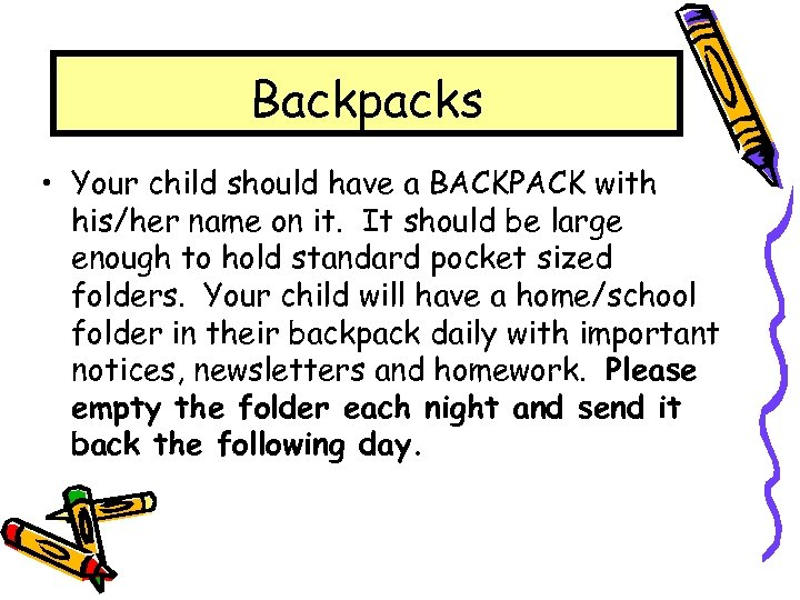 Backpacks • Your child should have a BACKPACK with his/her name on it. It