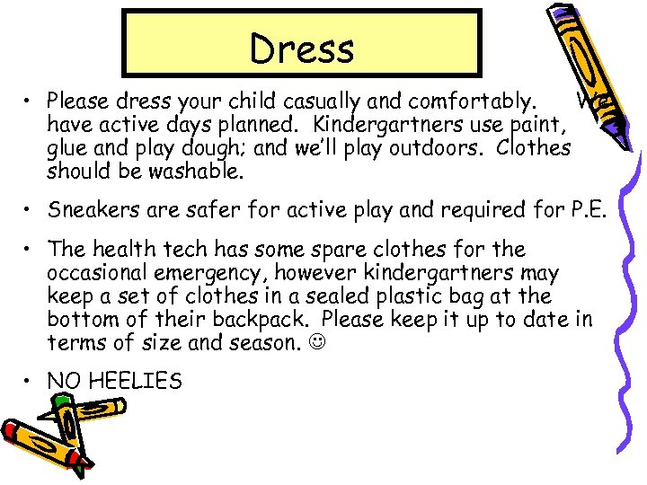 Dress • Please dress your child casually and comfortably. We have active days planned.