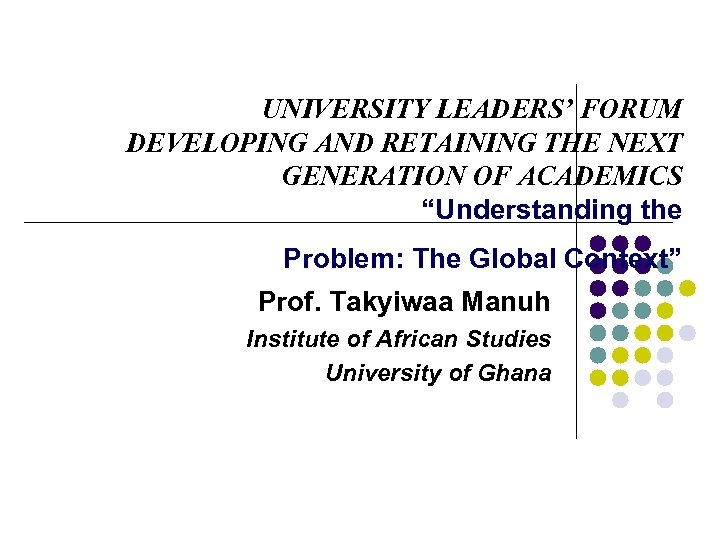 """UNIVERSITY LEADERS' FORUM DEVELOPING AND RETAINING THE NEXT GENERATION OF ACADEMICS """"Understanding the Problem:"""