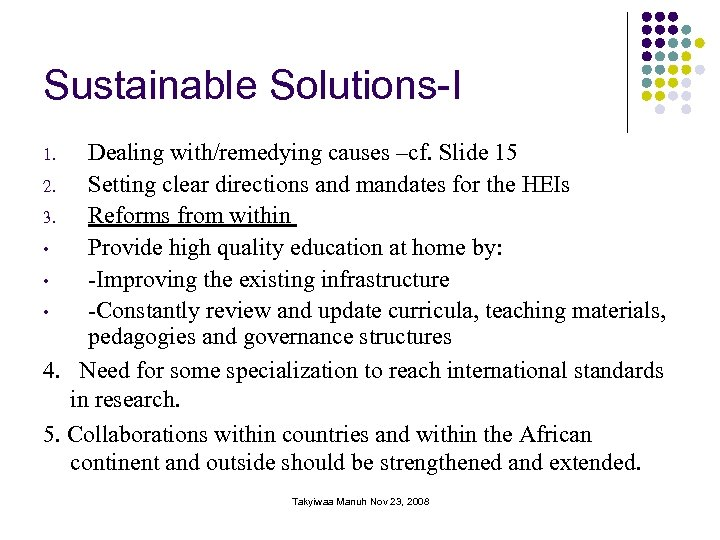 Sustainable Solutions-I Dealing with/remedying causes –cf. Slide 15 2. Setting clear directions and mandates