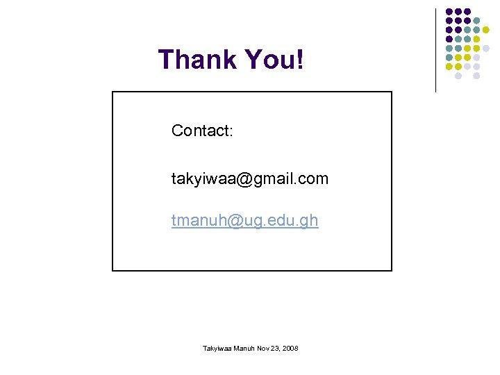 Thank You! Contact: takyiwaa@gmail. com tmanuh@ug. edu. gh Takyiwaa Manuh Nov 23, 2008