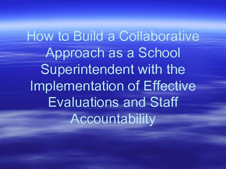 How to Build a Collaborative Approach as a School Superintendent with the Implementation of