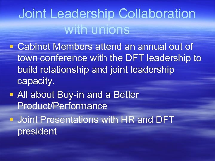 Joint Leadership Collaboration with unions § Cabinet Members attend an annual out of town