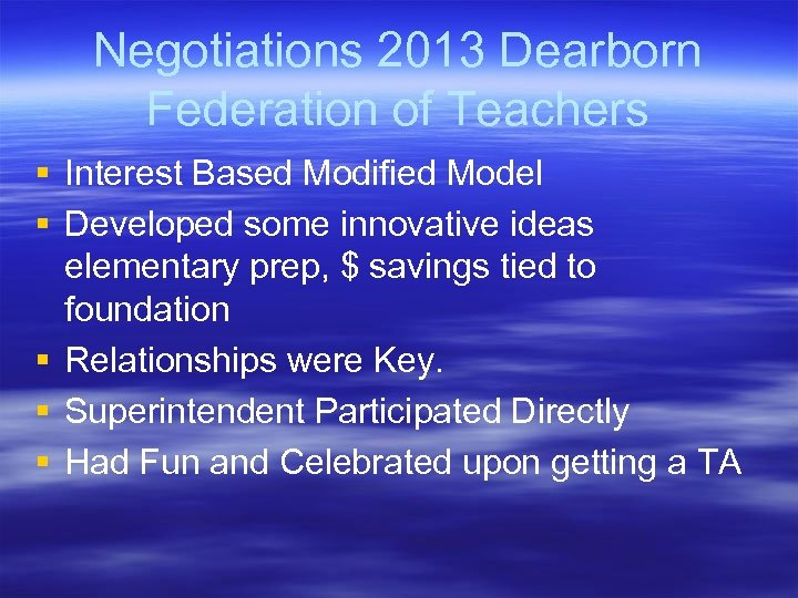 Negotiations 2013 Dearborn Federation of Teachers § Interest Based Modified Model § Developed some
