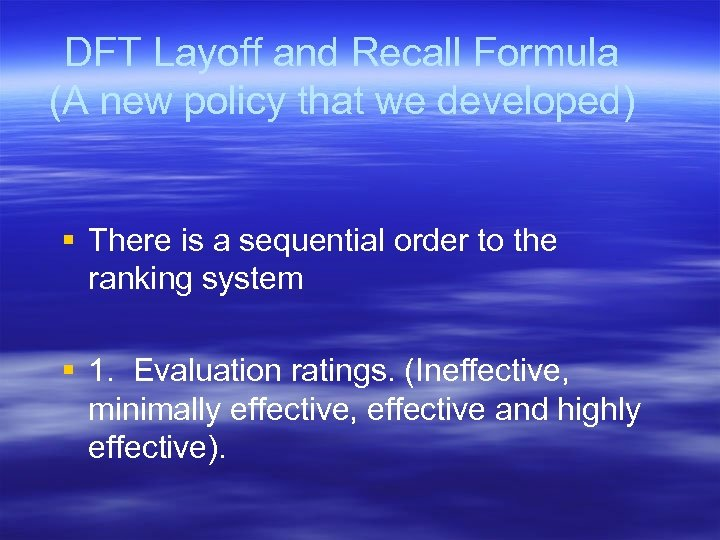 DFT Layoff and Recall Formula (A new policy that we developed) § There is